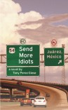 Send More Idiots: A Novel - Tony Perez-Giese