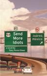 Send More Idiots: A Novel - Tony Perez-Giese