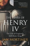 The Fears of Henry IV: The Life of England's Self-Made King - Ian Mortimer