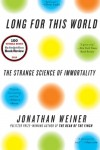 Long For This World: The Strange Science of Immortality - Jonathan Weiner