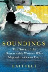 Soundings: The Story of the Remarkable Woman Who Mapped the Ocean Floor - Hali Felt
