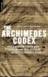 The Archimedes Codex: How a Medieval Prayer Book Is Revealing the True Genius of Antiquity's Greatest Scientist - Reviel Netz;William Noel