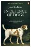 In Defence of Dogs: Why Dogs Need Our Understanding - John  Bradshaw