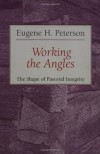 Working the Angles: The Shape of Pastoral Integrity - Eugene H. Peterson