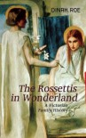 The Rossettis In Wonderland: A Victorian Family History - Dianah Roe