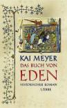 Das Buch von Eden (Gebundene Ausgabe) - Kai Meyer