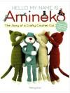 Hello My Name is Amineko: The Story of a Crafty Crochet Cat - Nekoyama