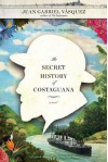 The Secret History of Costaguana - Juan Gabriel Vasquez