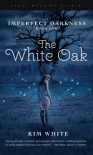 The White Oak (Imperfect Darkness) - Kim White