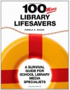 100 More Library Lifesavers: A Survival Guide for School Library Media Specialists - Pamela S. Bacon