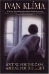 Waiting for the Dark, Waiting for the Light - Ivan Klíma, Paul Wilson