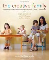 The Creative Family: How to Encourage Imagination and Nurture Family Connections - Amanda Blake Soule