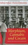 Morphium, Cannabis und Cocain: Heilkunst im 19. Jahrhundert - Sabine Fellner, Katrin Unterreiner