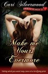 Make Me Yours Evermore - Cari Silverwood