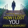 How I Lost You - Jennifer Ness, Jenny Blackhurst