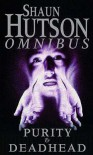 Shaun Hutson Omnibus: Purity /Deadhead - Shaun Hutson