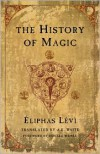 The History of Magic - Éliphas Lévi, Arthur Edward Waite
