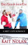 Once Upon A Snow Day (Meet Cute Romance) - Kait Nolan