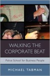 Walking the Corporate Beat: Police School for Business People - Michael Tabman