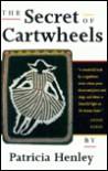 The Secret Life of Cartwheels: Short Stories - Patricia Henley