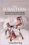 The Subaltern: The Experiences of an Officer of the 85th Light Infantry During the Peninsular War - G.R. Gleig