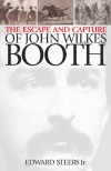 The Escape and Capture of John Wilkes Booth - Edward  Steers