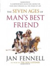 The Seven Ages of Man's Best Friend: A Comprehensive Guide for Caring for Your Dog Through All the Stages of Life - Jan Fennell