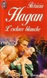 L'esclave blanche - Patricia Hagan