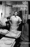 Such Hardworking People: Italian Immigrants in Postwar Toronto (Mcgill-Queen's Studies in Ethnic History) - Franca Iacovetta