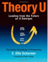 Theory U: Leading from the Future as It Emerges - C. Otto Scharmer