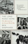 The Long Road Home: The Aftermath of the Second World War - Ben Shephard