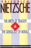 The Birth of Tragedy/The Genealogy of Morals - Friedrich Nietzsche, Francis Golffing