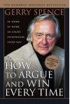 How to Argue & Win Every Time: At Home, At Work, In Court, Everywhere, Everyday - Gerry Spence