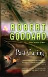 Past Caring - Robert Goddard