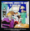 Something Under the Bed Is Drooling - Bill Watterson, Pat Oliphant