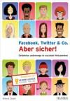 Facebook, Twitter & Co. - Aber sicher!: Gefahrlos unterwegs in sozialen Netzwerken - Manuel Ziegler