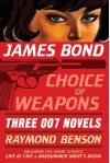 James Bond: Choice of Weapons: Three 007 Novels: The Facts of Death; Zero Minus Ten; The Man with the Red Tattoo - Raymond Benson