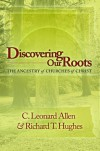 Discovering Our Roots: The Ancestry of Churches of Christ - C. Leonard Allen