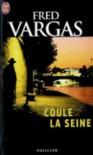 Coule la Seine - Fred Vargas