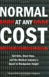 Normal at Any Cost: Tall Girls, Short Boys, and the Medical Industry's Quest toManipulate Height - Susan Cohen, Christine Cosgrove