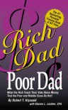 Rich Dad Poor Dad: What the Rich Teach Their Kids About Money-That the Poor and the Middle Class Do Not! - Robert T. Kiyosaki, Sharon Lechter, Sharon L. Lechter