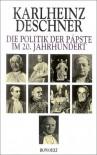 Die Politik der Päpste im 20. Jahrhundert. - Karlheinz Deschner