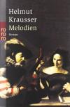 Melodien: oder Nachträge zum quecksilbernen Zeitalter - Helmut Krausser