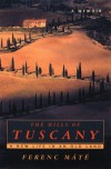 The Hills of Tuscany: A New Life in an Old Land - Ferenc Máté