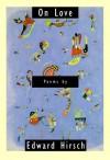 On Love: Poems - Edward Hirsch