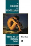 The Seduction of the Mediterranean: Writing, Art and Homosexual Fantasy - Robert Aldrich