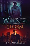 Who Knows the Storm (The Vigilante Book 1) - Tere Michaels