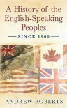 A History Of The English Speaking Peoples Since 1900 - Andrew Roberts