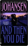 And Then You Die - Iris Johansen