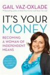 It's Your Money: Becoming a Woman of Independent Means - Gail Vaz-Oxlade